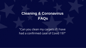 Can you clean my carpets if I have a confirmed case of Covid-19